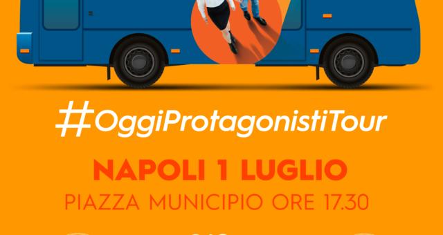 #OggiProtagonstiTour – Napoli – 1 Luglio